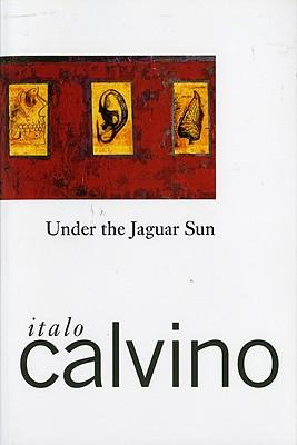 Under the Jaguar Sun By Calvino, Italo/ Weaver, William (TRN)