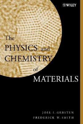 The Physics and Chemistry of Materials By Gersten, Joel I./ Smith, Frederick W.